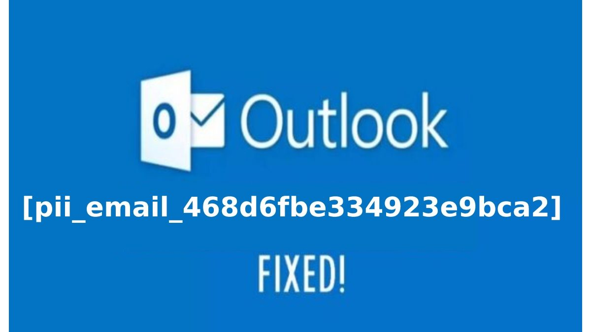 How to Solve [pii_email_468d6fbe334923e9bca2] Error?