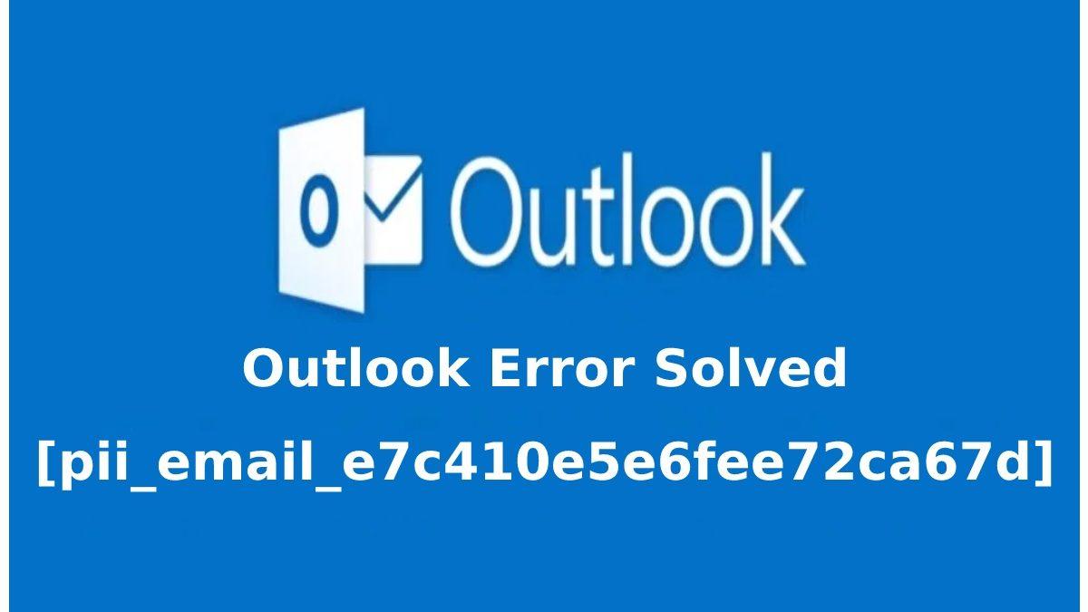 [pii_email_e7c410e5e6fee72ca67d] Error in Outlook